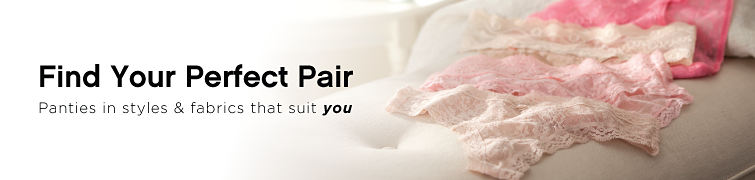 Find Your Perfect Pair - Panties in styles & fabrics that suit you