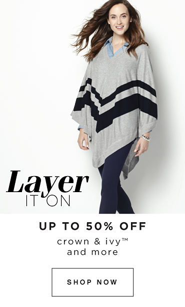 Layer IT ON | UP TO 50% OFF crown & ivy™ and more | SHOP NOW