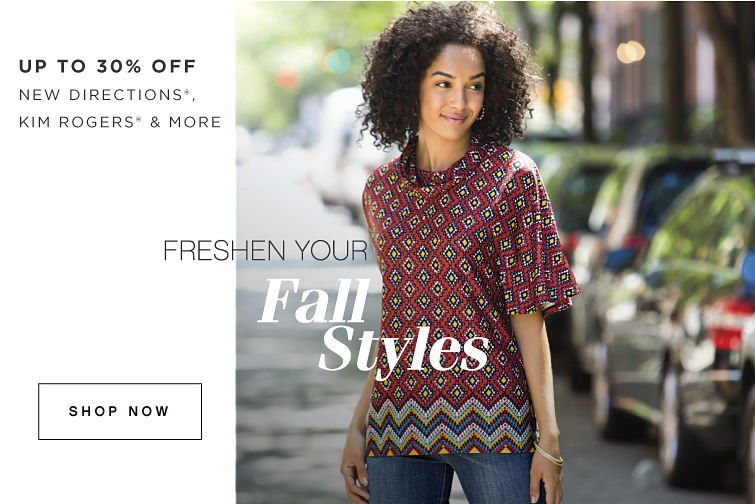 UP TO 30% OFF NEW DIRECTIONS®, KIM ROGERS® & MORE | FRESHEN YOUR FALL STYLES | SHOP NOW