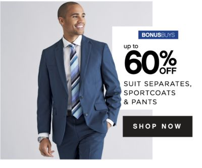 BONUSBUYS | up to 60% OFF SUIT SEPERATES, SPORTSCOATS & PANTS | SHOP NOW