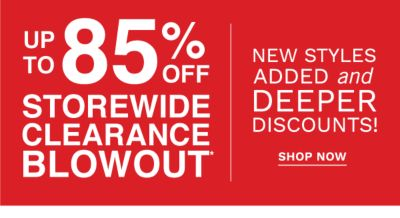 Up to 85% off storewide clearance blowout* - New styles added and deeper discounts. Shop Now.