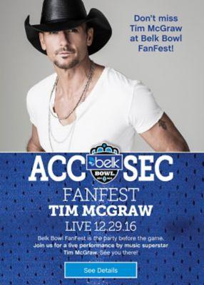 Belk Bowl - ACC/SEC - FANFEST - TIM MCGRAW - LIVE 12.29.16. SEE DETAILS.
