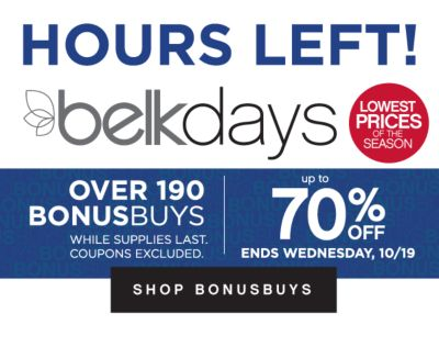 HOURS LEFT! | belkdays | LOWEST PRICES OF THE SEASON | OVER 190 BONUSBUYS WHILE SUPPLIES LAST. COUPON S EXCLUDED. | up to 70% OFF ENDS SUNDAY, 10/16 | SHOP BONUSBUYS