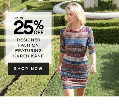 up to 25% OFF DESIGNER FASHION FEATURING KAREN KANE | SHOP NOW