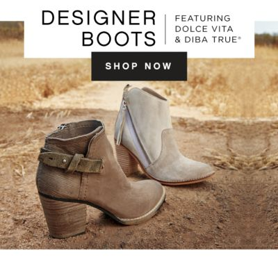 DESIGNER BOOTS | FEATURING DOLCE VITA & DIBA TRUE® | SHOP NOW