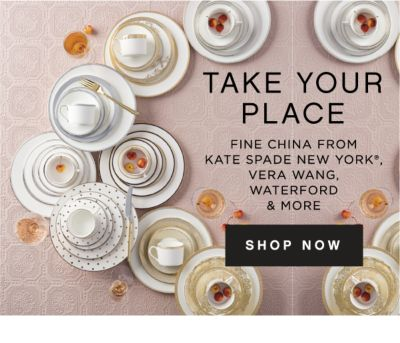 TAKE YOUR PLACE | FINE CHINA FROM KATE SPADE NEW YORK®, VERA WANG, WATERFORD & MORE