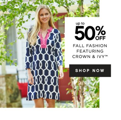 up to 50% OFF FALL FASHION FEATURING CROWN & IVY™ | SHOP NOW