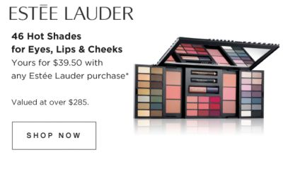 ESTEE LAUDER | 46 Hot Shades for Eyes, Lips & Cheeks | Yours for $39.50 with any Estee Lauder purchase* | Valued at over $285. | SHOP NOW