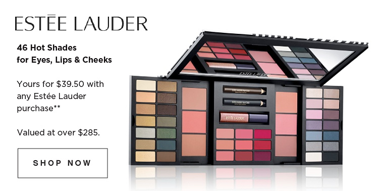 Estée Lauder - 46 Hot Shades for eyes, lips, & cheeks. Yours for $39.50 with any Estée Lauder purchase**. Valued at over $285. Shop now.