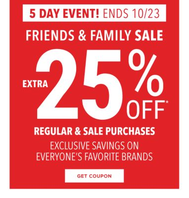 5 day event! Ends 10/23 | Friends & Family Sale - Extra 25% off* regular & sale purchases - Exclusive savings on everyone's favorite brands. Get Coupon.