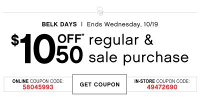 BELK DAYS | Ends Wendesday, 10/19 | $10 off $50 regular & sale purchase | ONLINE COUPON CODE: 58045993 | GET COUPON | IN-STORE COUPON CODE: 49472690