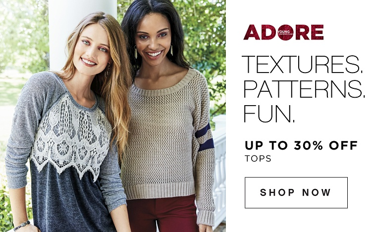 Adore. Young Contemporary. Textures. Patterns. Fun. Up to 30 percent off Tops. Shop Now.