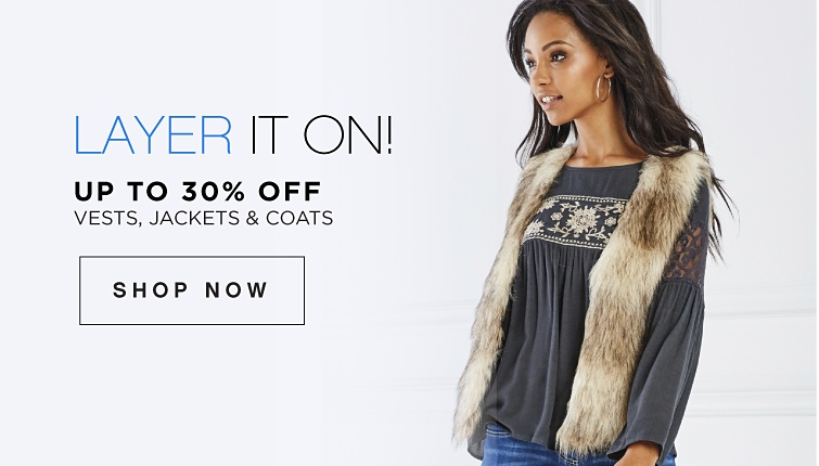 Layer It On! Up to 30 percent off Vests, Jackets, and Coats. Shop Now.