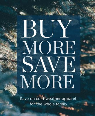 BUY MORE SAVE MORE | Save on cold-weather apparel for the whole family