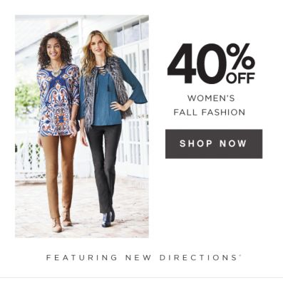 40% OFF WOMEN'S FALL FASHION | SHOP NOW | FEATURING NEW DIRECTIONS®