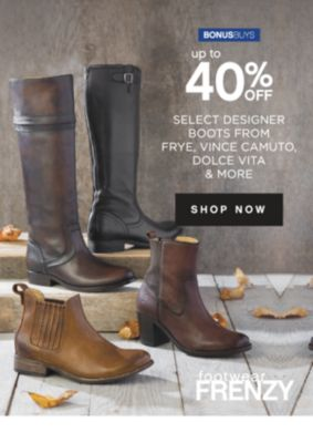 BONUSBUYS | up to 40% OFF SELECT DESIGNER BOOTS FROM FRYE, VINCE CAMUTO, DOLCE VITA & MORE | SHOP NOW | footwearFREMZY