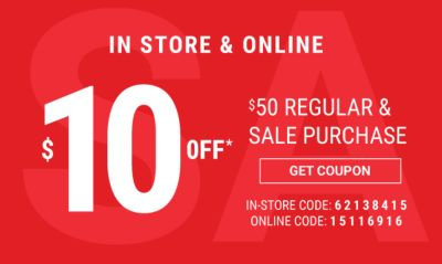 In Store & Online | $10 off* $50 regular & sale purchase {In-Store Code: 62138415 - Online Code: 15116916}. Get Coupon.