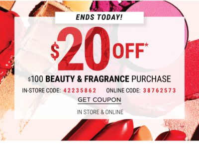 $20 off* $100 beauty & fragrance purchase - Ends Today! | In Store & Online | In-Store Code: 42235862 - Online Code: 38762573. Get Coupon.