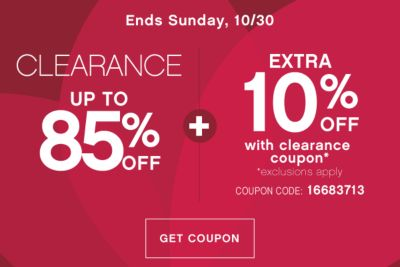 Ends Sunday, 10/30 | CLEARANCE UP TO 85% OFF + EXTRA 10% OFF with clearnace coupon* | *exclusions apply | COUPON CODE: 16683713 | GET COUPON