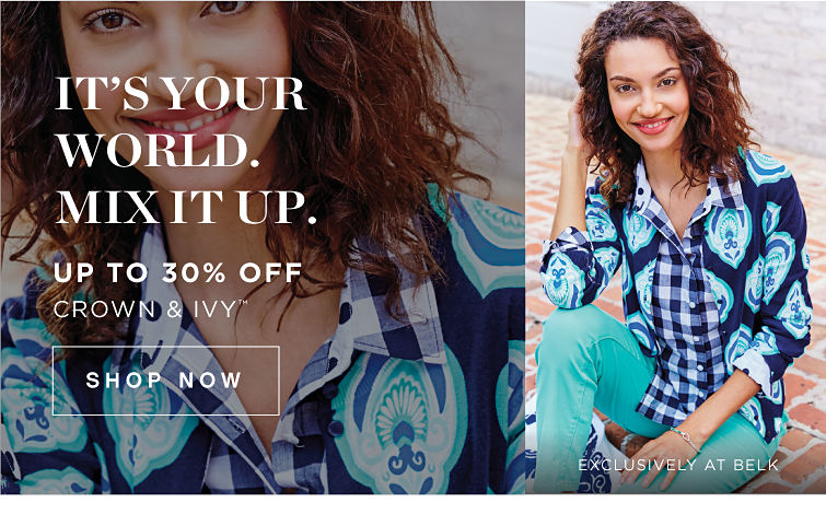 It's Your World. Mix It Up. Up to 30% Off Crown & Ivy™ - Exclusively at Belk - SHOP NOW