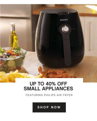 UP TO 40% OFF SMALL APPLIANCES FEATURING PHILIPS AIR FRYER | SHOP NOW