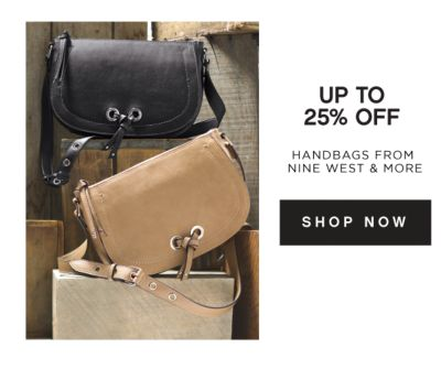 UP TO 25% OFF HANDBAGS FROM NINE WEST & MORE | SHOP NOW