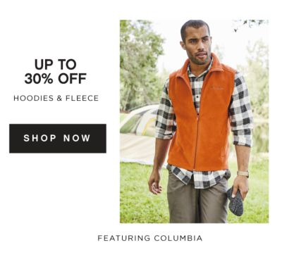 UP TO 30% OFF HOODIES & FLEECE | SHOP NOW FEATURING COLUMBIA