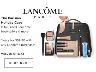 LANCOME PARIS | The Parisian Holiday Case | 11 full-sized Lancome best-sellers & more. | Yours for $59.50 with any Lancome purchase* | VALUED AT $342 | SHOP NOW