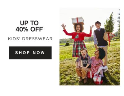 UP TO 40% OFF KIDS' DRESSWEAR | SHOP NOW
