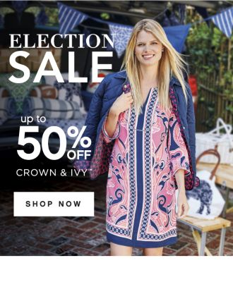 ELECTION SALE | up to 50% OFF CROWN & IVY™ | SHOP NOW