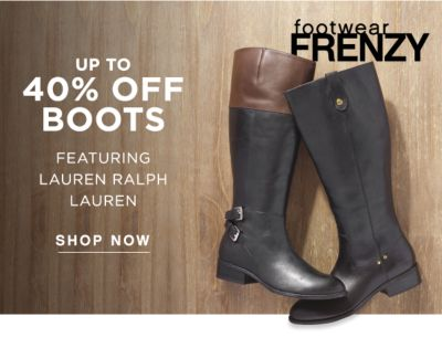 footwear FRENZY | UP TO 40% OFF BOOTS FEATURING LAUREN RALPH LAUREN | SHOP NOW