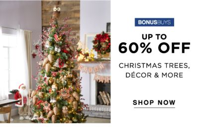 BONUSBUYS | UP TO 60% OFF CHRISTMAS TREES, DECOR & MORE | SHOP NOW