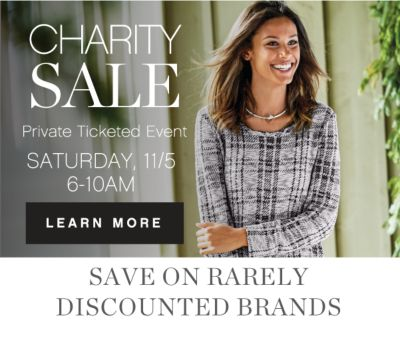 CHARITY SALE | Private Ticketed Event | SATURDAY, 11/5 6-10AM | LEARN MORE | SAVE ON RARELY DISCOUNTED BRANDS