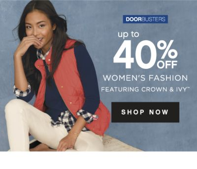 DOORBUSTERS | up to 40% OFF WOMEN'S FASHION FEATURING CROWN & IVY™ | SHOP NOW