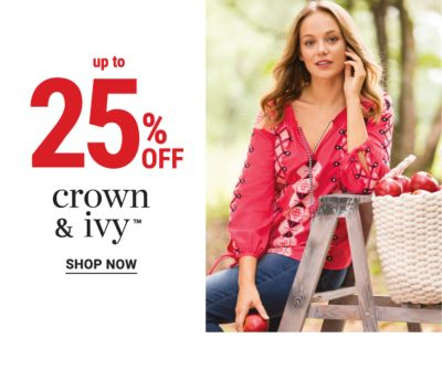 Up to 25% off Crown & IVy. Shop Now.