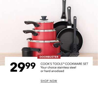 DOORBUSTER | 29.99 COOK'S TOOLS™ COOKWARE SET | Your choice stainless steel or hard anodized | SHOP NOW