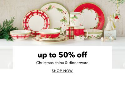 up to 50% off Christmas china & dinnerware | SHOP NOW