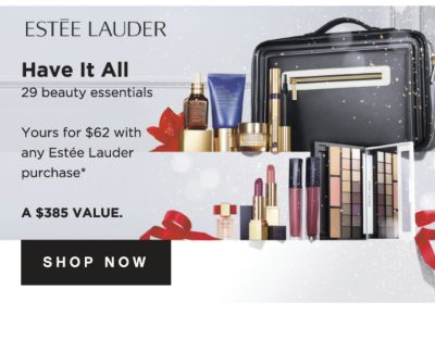 ESTEE LAUDER | Have it All 29 beauty essentials | Yours for $62 with any Estee Lauder purchase* | A $385 VALUE | SHOP NOW