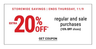 Storewide Savings - Ends Thursday, 11/9 | Extra 20% off* regular and sale purchases (15% off shoes). Get Coupon.