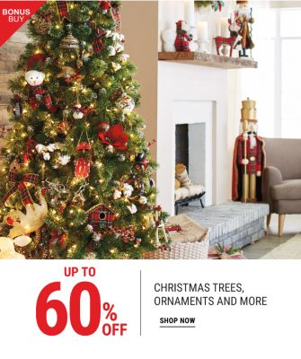 Bonus Buy - Up to 60% off Christmas trees, ornaments and more. Shop Now.