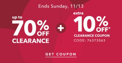 Ends Sunday, 11/13 | up to 70% OFF CLEARANCE + extra 10% OFF* CLEARANCE COUPON CODE: 76373063 | GET COUPON