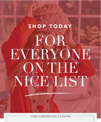 SHOP TODAY FOR EVERYONE ON THE NICE LIST