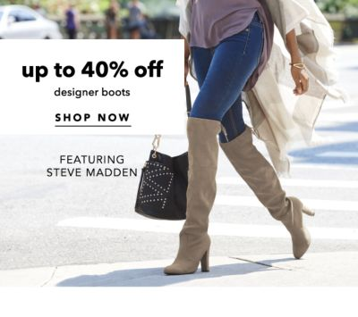 up to 40% off designer boots | SHOP NOW | FEATURING STEVE MADDEN