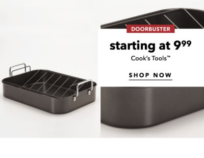 DOORBUSTER | starting at 9.99 Cook's Tools™ | SHOP NOW