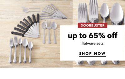 DOORBUSTER | up to 65% off flatware sets | SHOP NOW