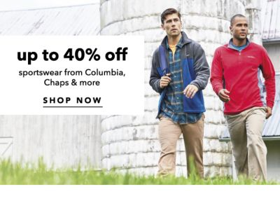 up to 40% off sportswear from Columbia, Chaps & more | SHOP NOW