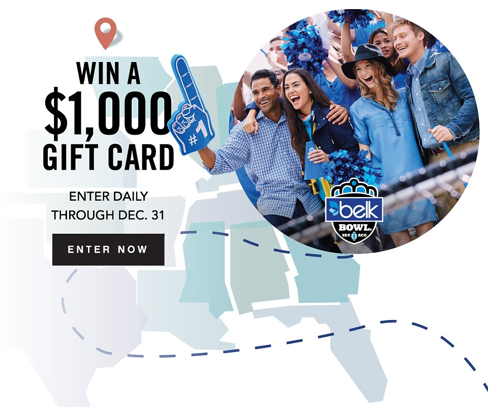 Win a 1000 dollar gift card. Enter Daily through December 31st. Enter Now. Belk Bowl. SEC ACC.
