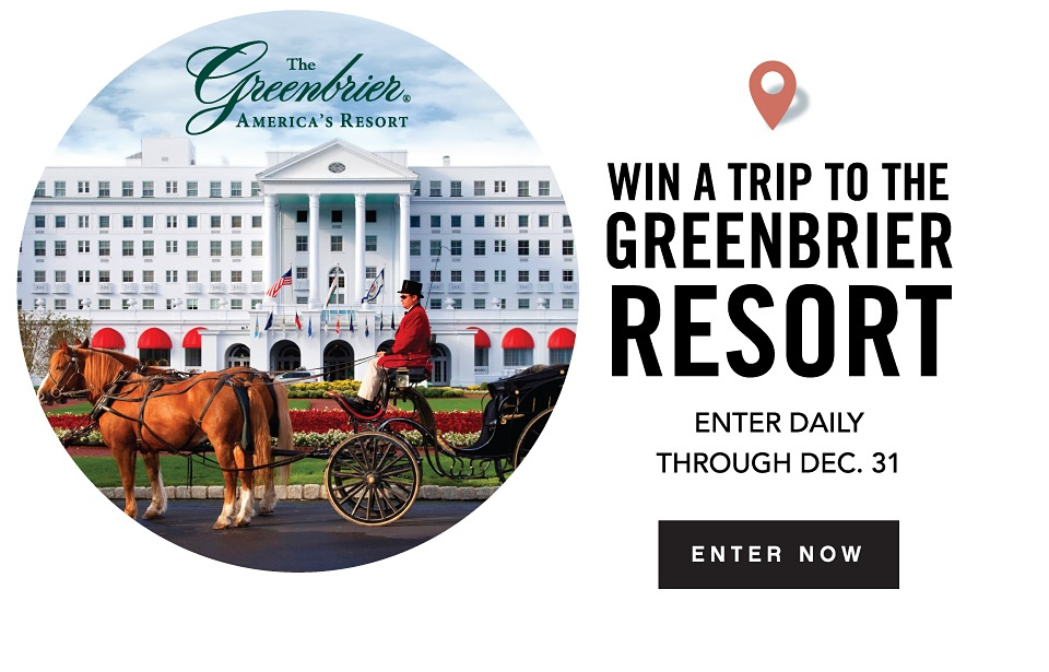 The Greenbrier America's Resort. Win a trip to Greebrier Resort. Enter Daily through December 31. Enter Now.