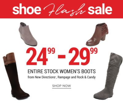Shoe Flash Sale | 24.99 - 29.99 entire stock women's boots from New Directions®, Rampage and Rock & Candy. Shop Now.