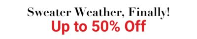 Sweater Weather, Finally! Up to 50% off